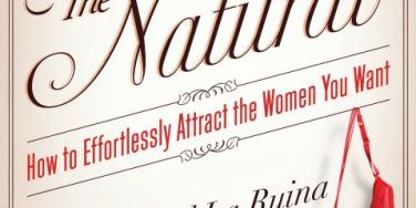 THE NATURAL: How to Effortlessly Attract the Women You Want, by Richard La Ruina