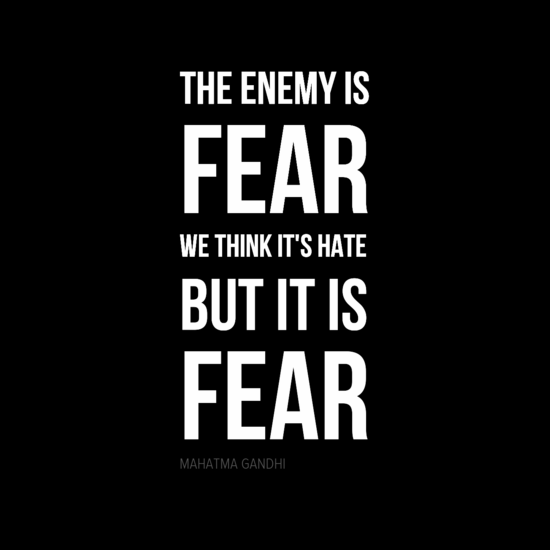 gandhi quote, enemy is fear not hate