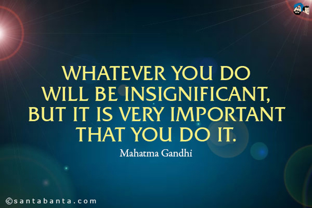 gandhi quote, what you do is significant