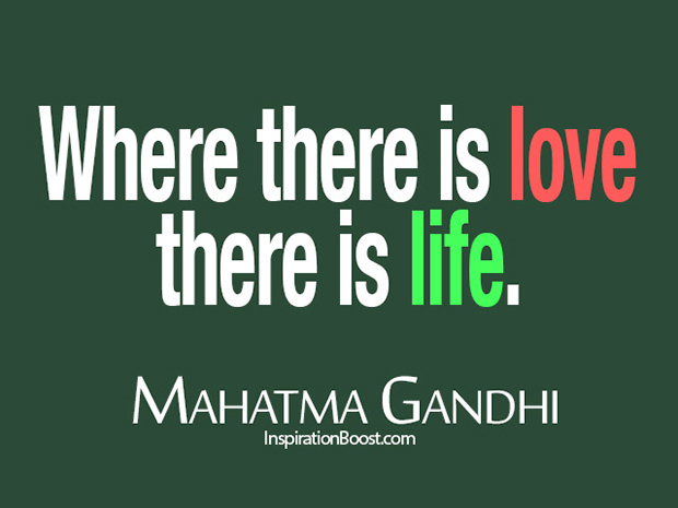 gandhi quote, where there is love there is life