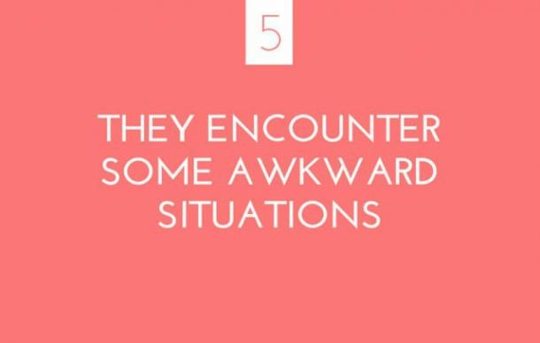They encounter some awkward situations
