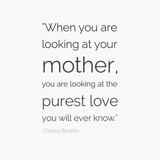 Charley Benetto mothers day quote