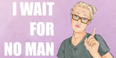 don't wait for a man