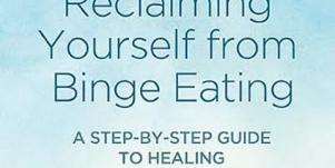 How To Be Happy: Reclaiming Yourself From Binge Eating