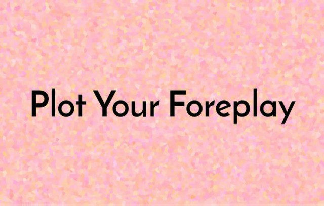 plot your foreplay