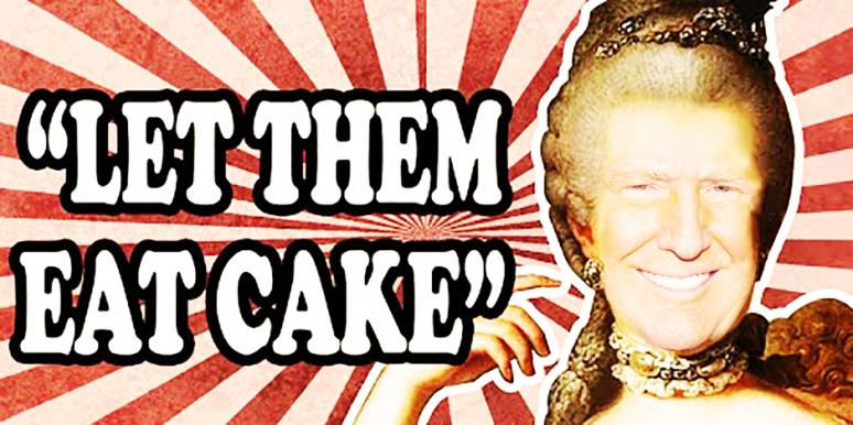 Donald Trump Quotes, Memes & Tweets That Show He's A Modern Marie Antoinette