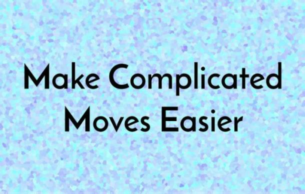 make complicated moves easier