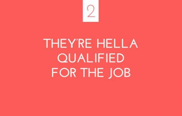 They're hella qualified for the job