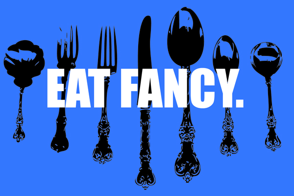 eat fancy