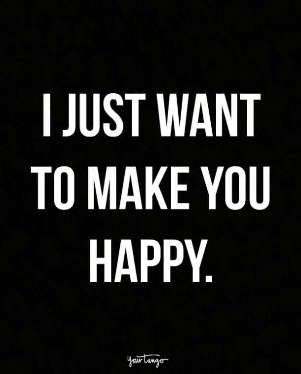 just want to make you happy
